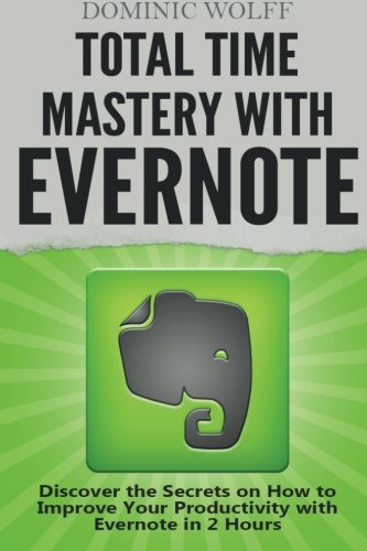 9781495363283: Total Time Mastery with Evernote: Discover the Secrets on How to Improve your Productivity with Evernote in 2 Hours