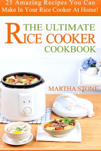 9781495365645: The Ultimate Rice Cooker Cookbook: 25 Amazing Recipes You Can Make In Your Rice Cooker At Home!