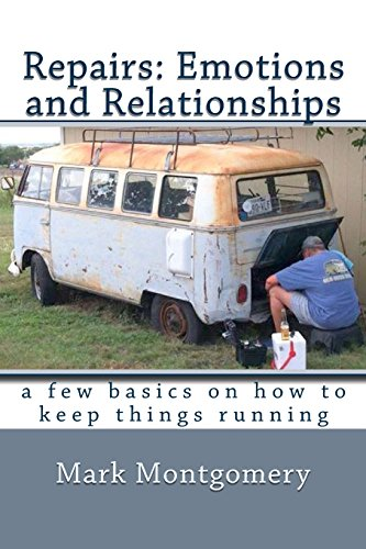 Repairs: Emotions and Relationships: A Few Basics On What Keeps Things Running: Montgomery, Mark