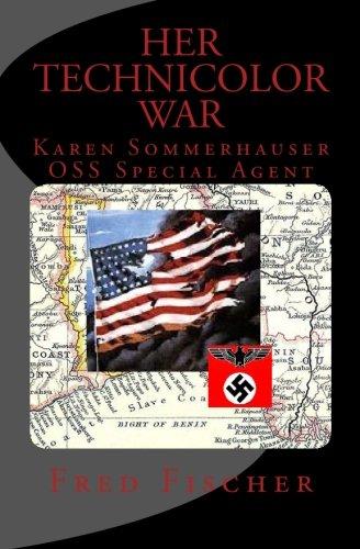 Her Technicolor War: Karen Sommerhauser--OSS Special Agent: Fischer, Fred