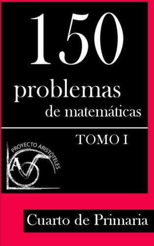 9781495375514: 150 Problemas de Matemáticas para Cuarto de Primaria (Tomo 1) (Colección de Problemas para 4º de Primaria) (Volume 1) (Spanish Edition)