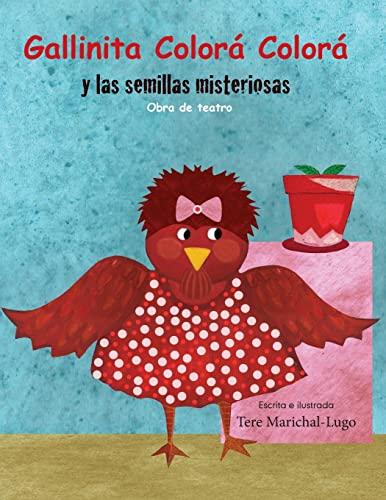 Gallinita Colorá Colorá: y las semillitas misteriosas: Tere Marichal-Lugo