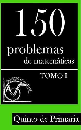 9781495376467: 150 Problemas de Matemáticas para Quinto de Primaria (Tomo 1): Volume 1 (Colección de Problemas para 5º de Primaria) - 9781495376467