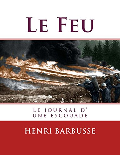 Le Feu: Journal d'une escouade (French Edition): M. Henri Barbusse