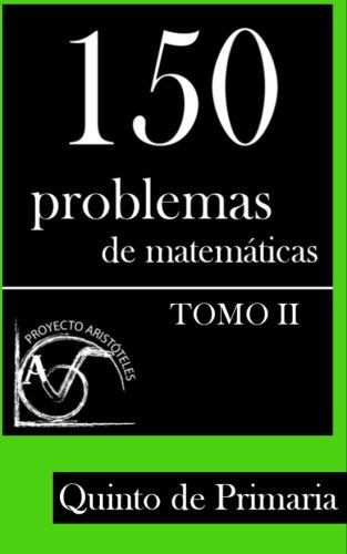 9781495377389: 150 Problemas de Matemáticas para Quinto de Primaria (Tomo 2): Volume 2 (Colección de Problemas para 5º de Primaria) - 9781495377389