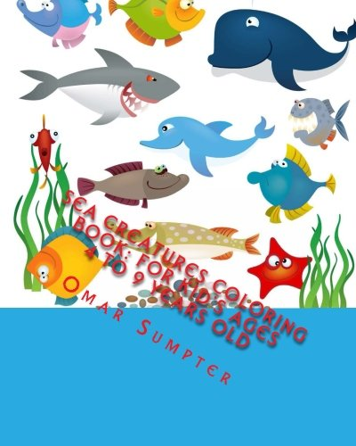 9781495379437: Sea Creatures Coloring Book: For Kid's Ages 4 to 9 Years Old