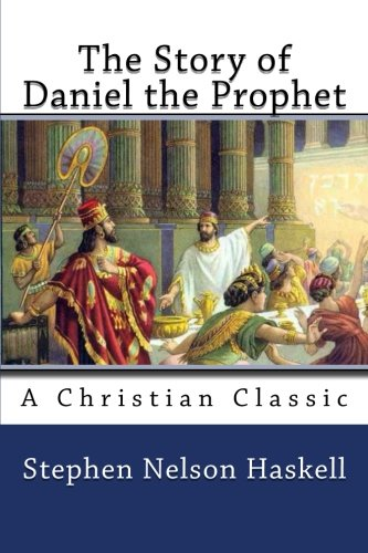 The Story of Daniel the Prophet: Stephen Nelson Haskell