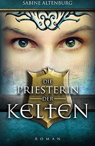 9781495387265: Die Priesterin der Kelten: Historischer Roman (Eifel-Saga) (Volume 1) (German Edition)