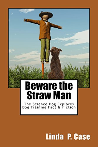 9781495389771: Beware the Straw Man: The Science Dog Explores Dog Training Fact & Fiction