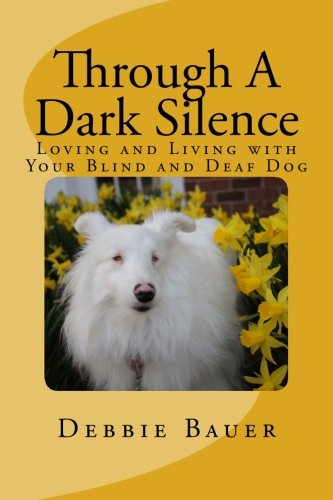 9781495391552: Through A Dark Silence: Loving and Living with Your Blind and Deaf Dog