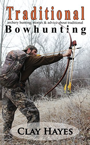 9781495394935: Traditional archery hunting: stories and advice about traditional bowhunting
