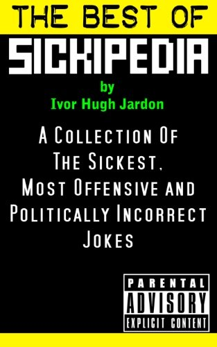 9781495399572: The Best Of Sickipedia: A Collection Of The Sickest, Most Offensive and Politically Incorrect Jokes