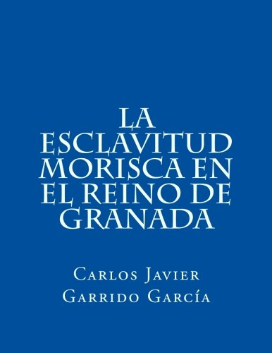 9781495401435: La esclavitud morisca en el Reino de Granada: Guadix en el último tercio del siglo XVI