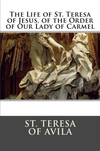 9781495403989: The Life of St. Teresa of Jesus, of the Order of Our Lady of Carmel (The Writings of St. Teresa of Avila) (Volume 1)