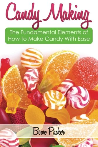 9781495404641: Candy Making: Discover The Fundamental Elements Of How To Make Candy With Ease