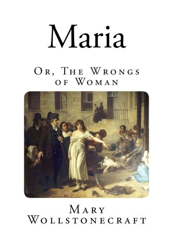 9781495407154: Maria: Or, The Wrongs of Woman (Classic Mary Wollstonecraft)
