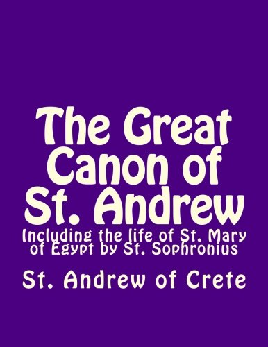 The Great Canon of St. Andrew of Crete: Ward, James A; Andrew, St.; Sophronius, St.