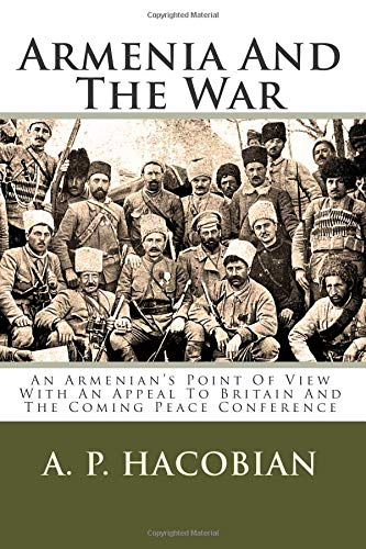 9781495410451: Armenia And The War: An Armenian's Point Of View With An Appeal To Britain And The Coming Peace Conference