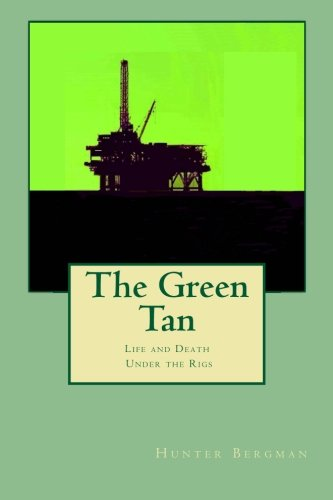 9781495412172: The Green Tan: Life and death under the rigs
