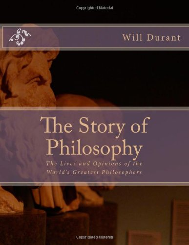 9781495419362: The Story of Philosophy: The Lives and Opinions of the World's Greatest Philosophers