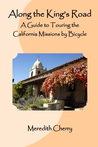 Along the King's Road: A Guide to Touring the California Missions by Bicycle: Cherry, Meredith