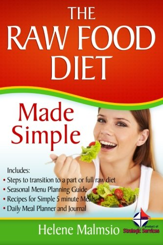 The Raw Food Diet Made Simple: Includes: Steps to transition to a part or full raw diet, Seasonal ...