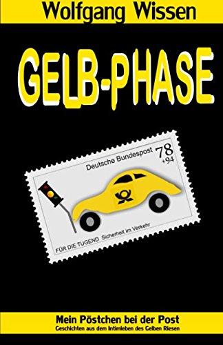 9781495430404: Gelb-Phase: Mein Pöstchen bei der Post - Geschichten aus dem Intimleben des Gelben Riesen