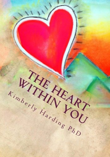 The Heart Within You: Learning to Love Yourself: Dr Kimberly Harding PhD