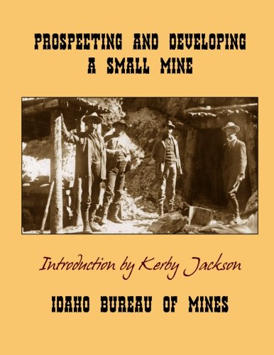 9781495436871: Prospecting and Developing A Small Mine (Idaho Bureau of Mines Bulletin)