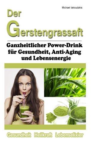 9781495438288: Der Gerstengrassaft: Ganzheitlicher Power-Drink für Gesundheit, Anti-Aging und Lebensenergie [WISSEN KOMPAKT]