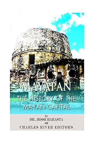 Mayapan: The History of the Mayan Capital: Charles River Editors