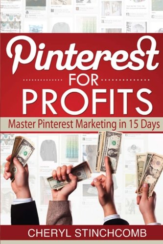 Pinterest for Profits: Master Pinterest Marketing in 15 Days: Cheryl Stinchcomb