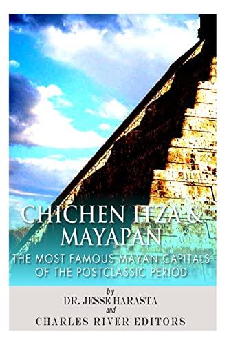 Chichen Itza & Mayapan: The Most Famous: Charles River Editors