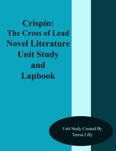 Crispin: The Cross of Lead Novel Literature Unit Study and Lapbook Unit Study: Lilly, Teresa Ives