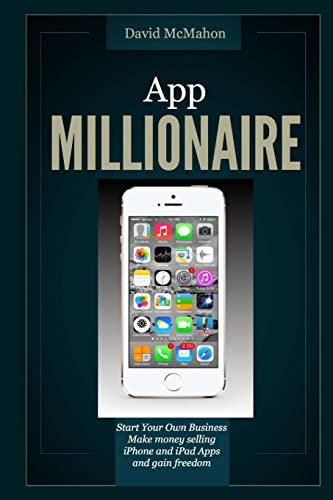 App Millionaire: Start Your Own Business Make: McMahon, David
