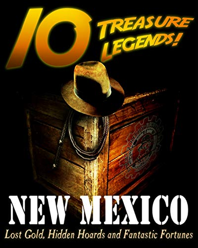 9781495444388: 10 Treasure Legends! New Mexico: Lost Gold, Hidden Hoards and Fantastic Fortunes