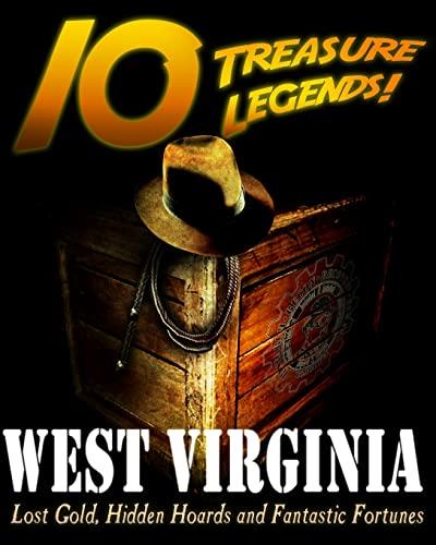 10 Treasure Legends! West Virginia: Lost Gold, Hidden Hoards and Fantastic Fortunes: Pulitzer, ...