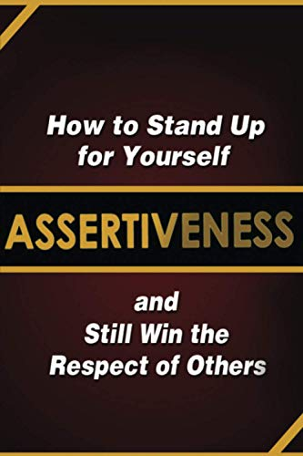 9781495446856: Assertiveness: How to Stand Up for Yourself and Still Win the Respect of Others
