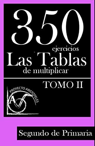 9781495449703: 350 Ejercicios - Las Tablas de Multiplicar (Tomo II) - Segundo de Primaria (Colección de Actividades de Tablas de Multiplicar para 2º de Primaria) (Volume 2) (Spanish Edition)