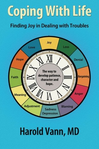 Coping With Life: Finding Joy in Dealing with Troubles: Harold F Vann MD