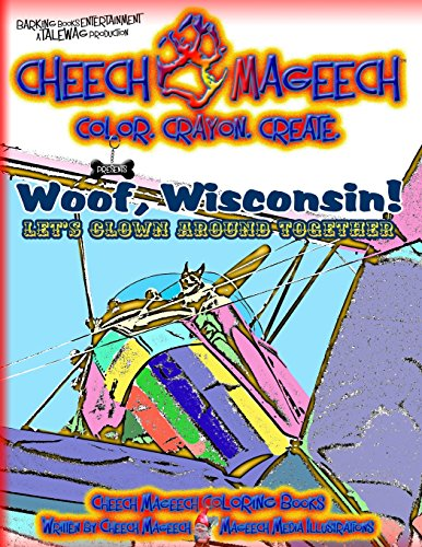 Woof, Wisconsin!: Let's clown around together (Cheech Mageech Coloring Books) (Volume 1): ...