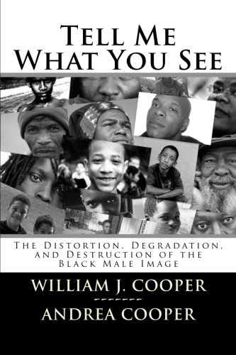 Tell Me What You See: The Distortion, Degradation, and Destruction of the Black Male Image: Cooper,...