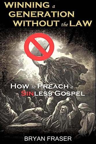 9781495463518: Winning a Generation Without the Law: How to Preach a Sinless Gospel