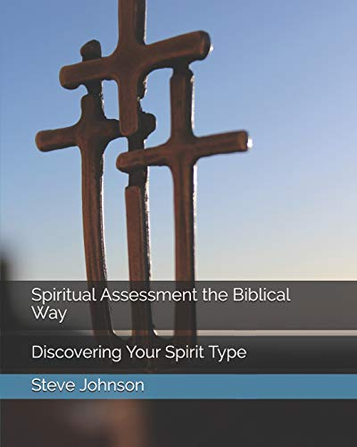 Spiritual Assessment the Biblical Way: Discovering Your Spirit Type: Johnson PhD, Steve