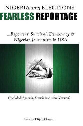9781495464263: Fearless Reportage of Nigeria's 2015 Election: Nigerian Journalism in USA, Democracy & Electorates' Expectation