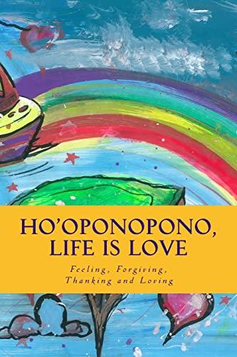9781495467042: Ho'oponopono, Life is Love: Feeling, Forgiving, Thanking and Loving