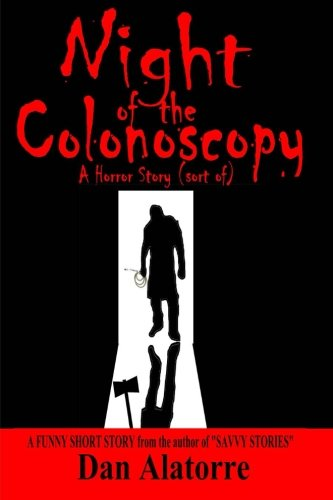 Night of The Colonoscopy: A Horror Story (sort of) (Savvy Stories) (Volume 4): Alatorre, Dan