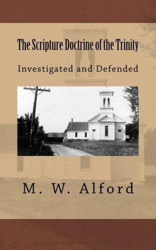 The Scripture Doctrine of the Trinity: Investigated: Alford, M. W.