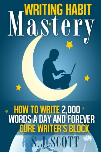 9781495473609: Writing Habit Mastery: How to Write 2,000 Words a Day and Forever Cure Writer's Block
