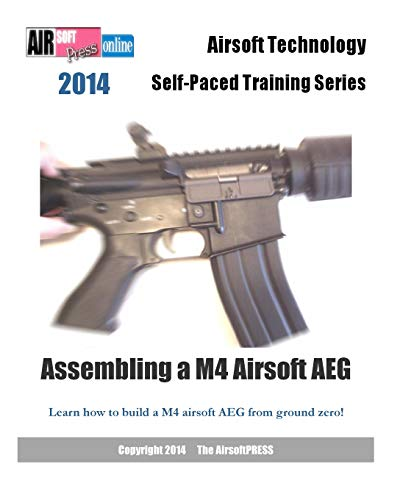 9781495474064: 2014 Airsoft Technology Self-Paced Training Series: Assembling a M4 Airsoft AEG: Learn how to build a M4 airsoft AEG from ground zero!